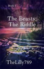 The Beasts: The Riddle (Book 1)       (Discontinued) by TheLilly789