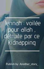 Jennah voilée pour allah et detruite par ce kidnapping by another_Story_