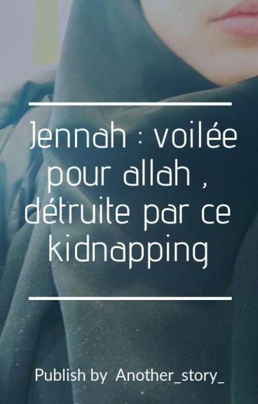 Jennah voilée pour allah et detruite par ce kidnapping