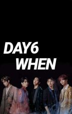 DAY6 WHEN by YourSixthday