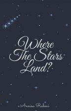 Where The Stars Land? by aprahmi
