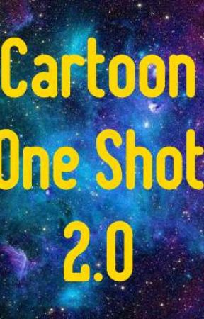 Cartoon One Shots 2.0 (Not Taking Request At This Time) by Slinky-Dogg