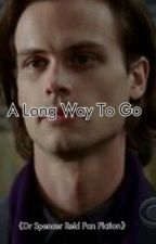 A Long Way To Go《Dr. Spencer Reid Fan Fiction》 by Shan-TheWoman