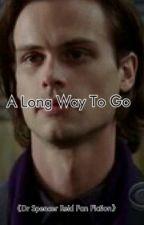A Long Way To Go《Dr. Spencer Reid Fan Fiction》 by Shan-TheWoman