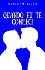 QUANDO EU TE CONHECI (LGBT) by AdrianoSilva789