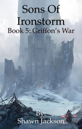 Sons of Ironstorm: Book 5 - Griffon's War by bloodsword