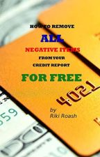 How to Remove ALL Negative Items from your Credit Report [PDF] by Riki Roash by jigolefy54623