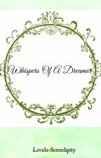 Whispers Of A Dreamer {A Collection Of Poems} by Lavida-Serendipity