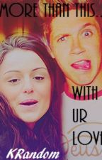 More Than This...With Ur Love (Niall Horan and Cher Lloyd Fanfic) by KRandom