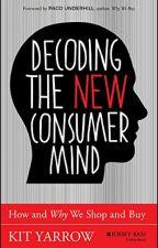 Decoding the New Consumer Mind [PDF] by Kit Yarrow by herosidi2141