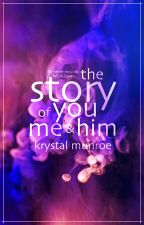The Story of You, Me & Him by KrystalM