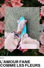 L'amour fane comme les fleurs by apopi23
