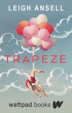 Trapeze (Wattpad Books Edition) by leigh_