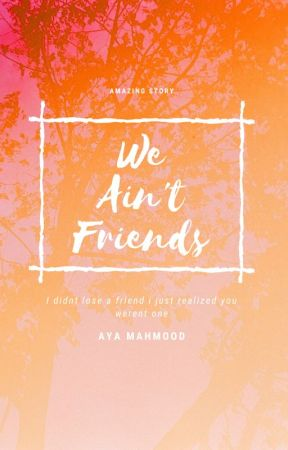 We Aint Friendz by 1ayaaya12