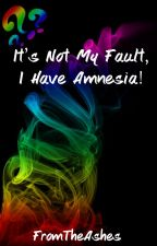 It's not my fault, I have amnesia! by From0the0Ashes