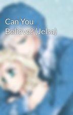 Can You Believe? (Jelsa) by Jelsa-Minecraft-R5