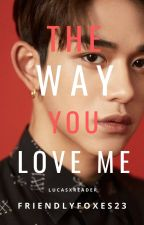The Way You Love Me | Mafia | LucasXReader | WayV (NCT) | Book 1 | Complete by so_done_right_now