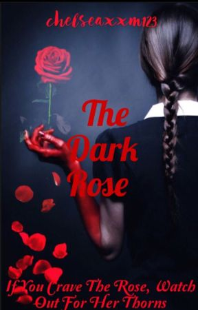The Dark Rose 🌹 {18+} by chelseaxxm123