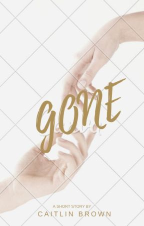 Gone by CheyPaigefanfic