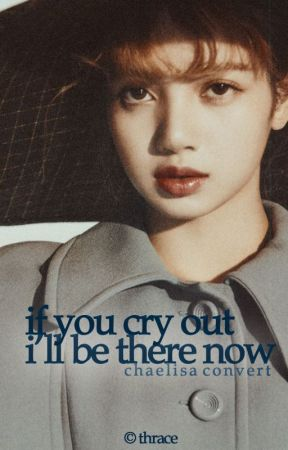 if you cry out i'll be there now (chaelisa) by bpconverts