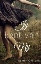 Jij Bent Van Mij | Compleet by HeleenOnstenk