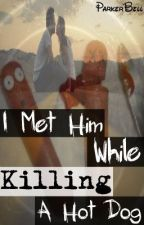 I Met Him While Killing a Hot Dog by ParkerBell