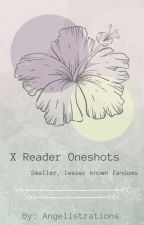 X Reader Oneshots | Smaller Fandoms by Angelistrations