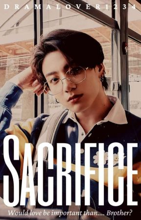 Sacrifice [ Jungkook Fanfiction ] ✔️ by dramalover1234