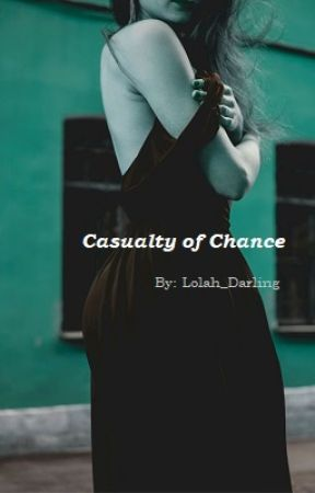 Casualty of Chance by LoLah_Darling