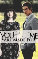 You Are Made For Me | actualizaciones lentas. by psycholover
