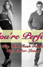 You're Perfect (A Big Time Rush Fanfic) by AmberLinsey