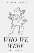 who we were  ongoing by GreenConfetti