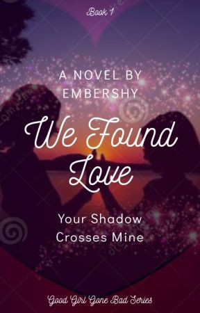 We Found Love (Good Girl Gone Bad Series Book 1) by EmberShy