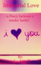 Immortal Love~ a Percy Jackson x reader by neko_kitty22