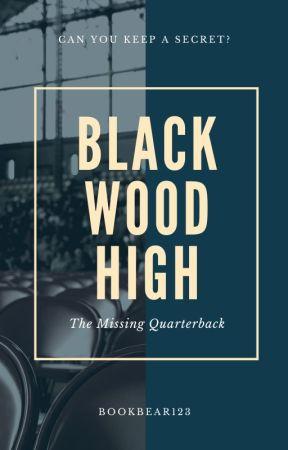 Blackwood High - The Missing Quarterback by BookBear123