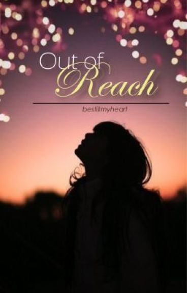 Out of Reach by bestillmyheart