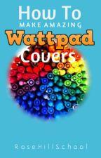 How To Make Amazing Wattpad Covers by RoseHillSchool