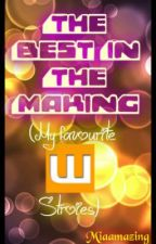 The Best In The Making (My Favorite Wattpad Stories) by Miaamazing