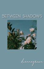 Between Shadows by diannagrown
