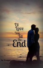 I'll Love You Till the End by krissygirl