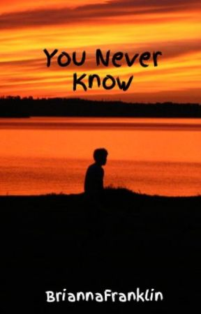 You Never Know by BriannaFranklin