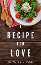 Recipe For Love (ON HOLD) by krstl_grace