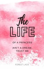 The Life Of A Princess Ain't A Dream, Trust Me by SmallSinger2004