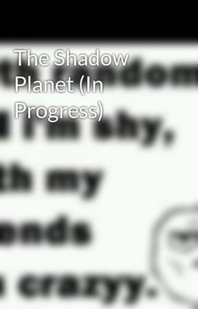 The Shadow Planet (In Progress) by BookExplorer234