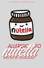 Allergic to Nutella (Harry Styles Fanfict) -Completed- by AvannahSay