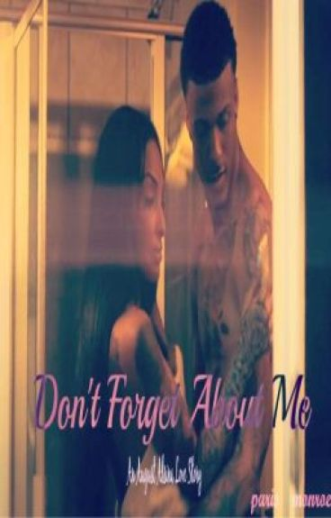 Don't Forget About Me (An August Alsina Love Story) (Completed/ Editing)
