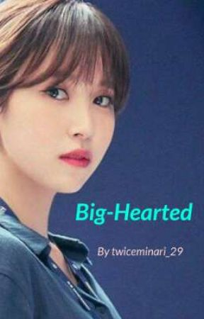 Big-Hearted by Minaismyqueen_