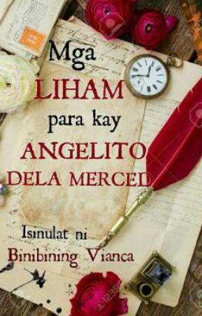 Mga LIHAM para kay ANGELITO DELA MERCED by Viancxs