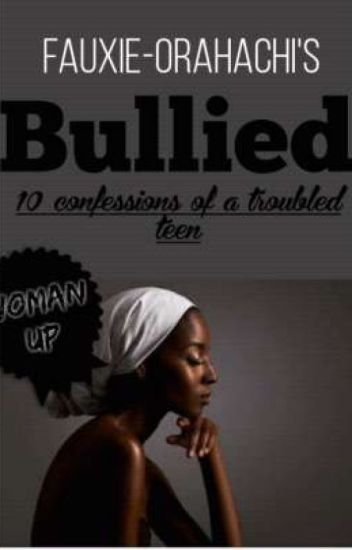 BULLIED.√ {10 Confessions Of A Troubled Teen} COMPLETED√.