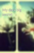 My dark big secret by Walkingwiththemoon